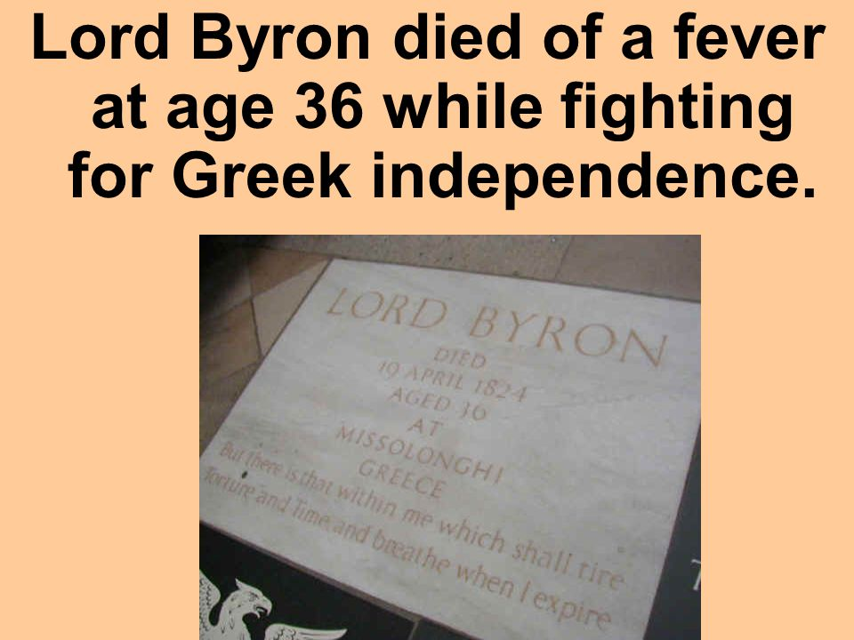 Lord Byron died of a fever at age 36 while fighting for Greek independence.