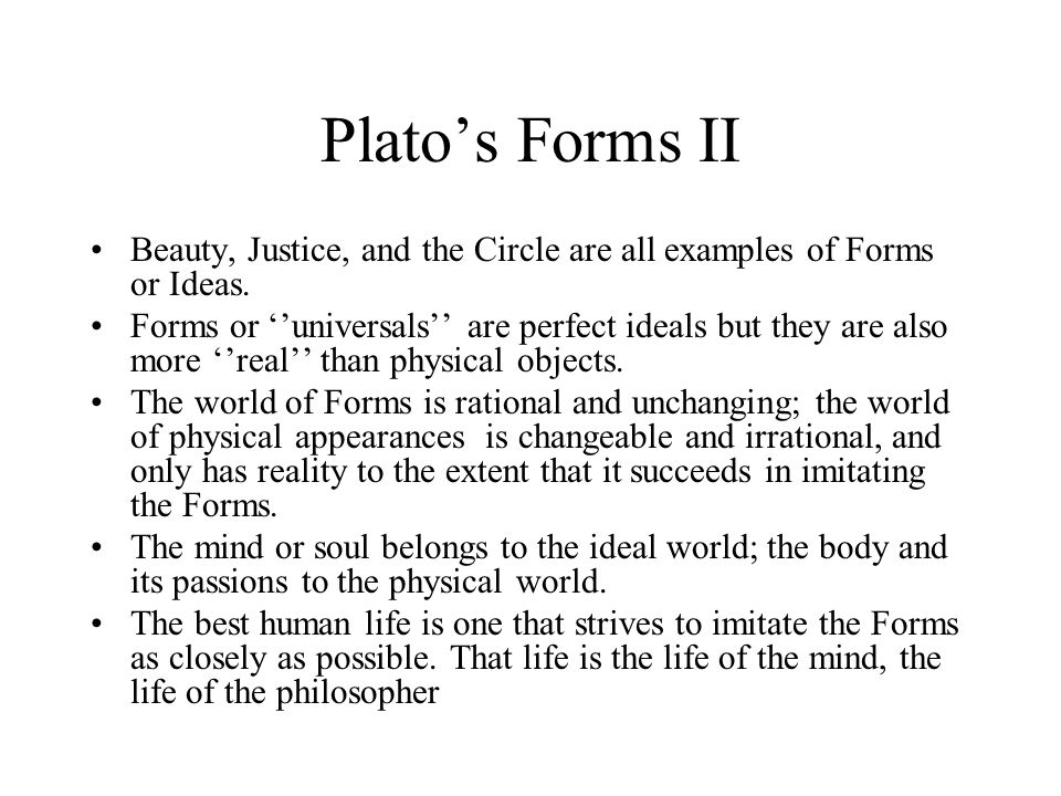 Plato's Forms II Beauty, Justice, and the Circle are all examples of Forms or Ideas.