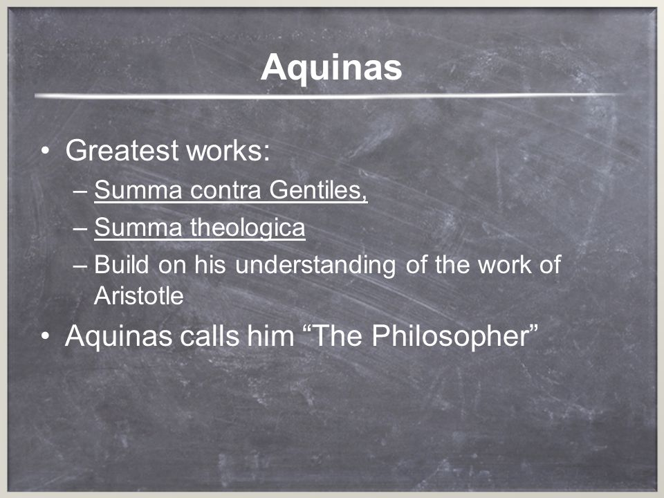 Aquinas Greatest works: Aquinas calls him The Philosopher
