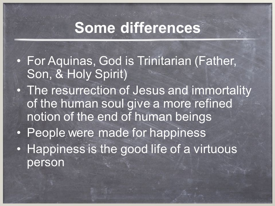 Some differences For Aquinas, God is Trinitarian (Father, Son, & Holy Spirit)