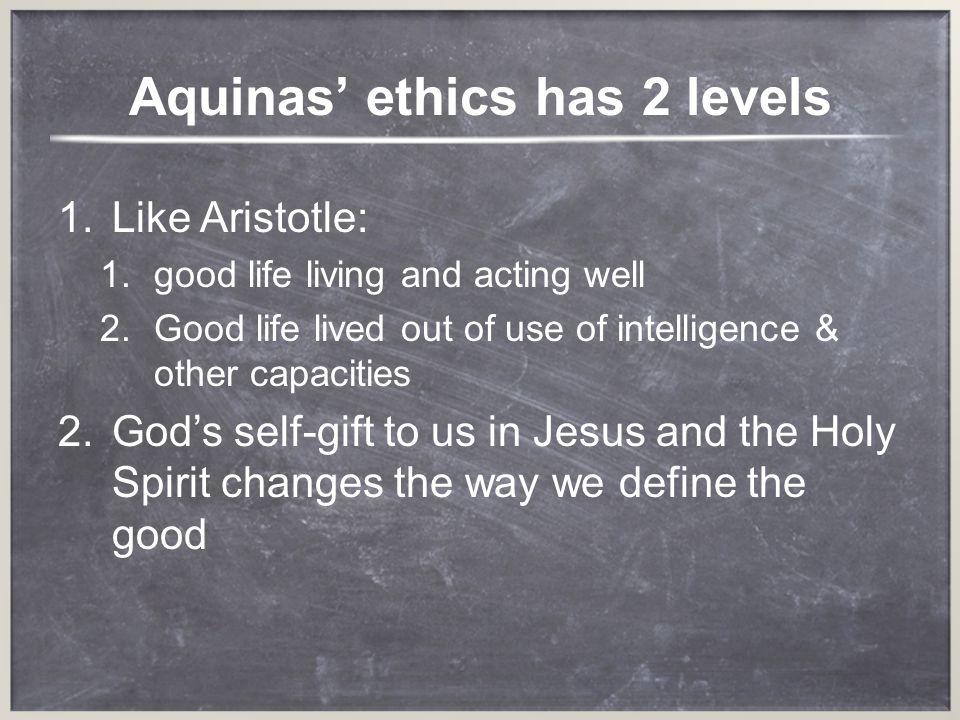 Aquinas' ethics has 2 levels