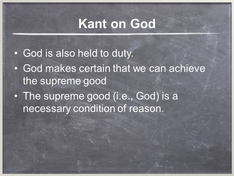 Kant on God God is also held to duty.