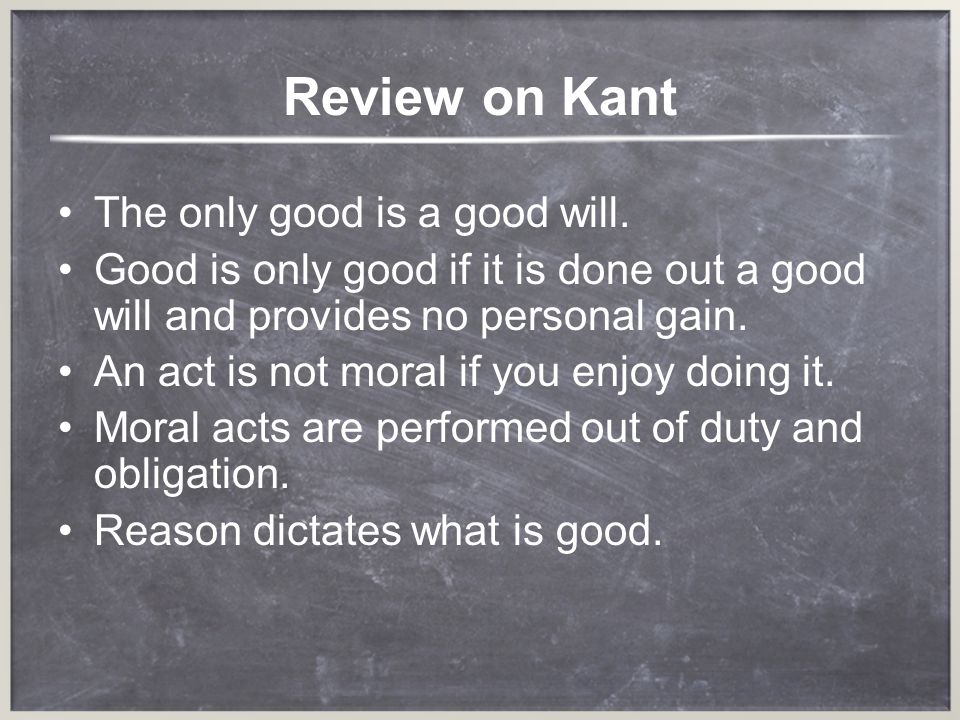 Review on Kant The only good is a good will.