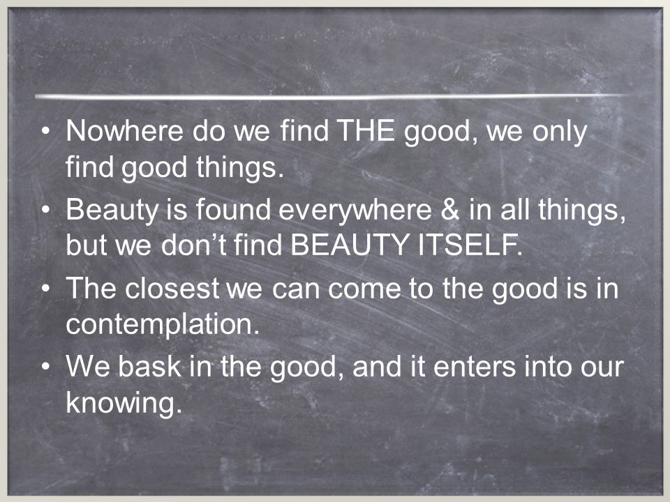 Nowhere do we find THE good, we only find good things.
