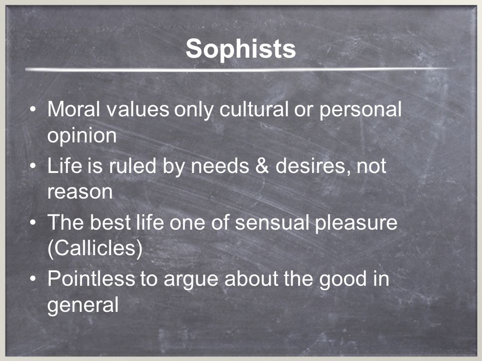 Sophists Moral values only cultural or personal opinion