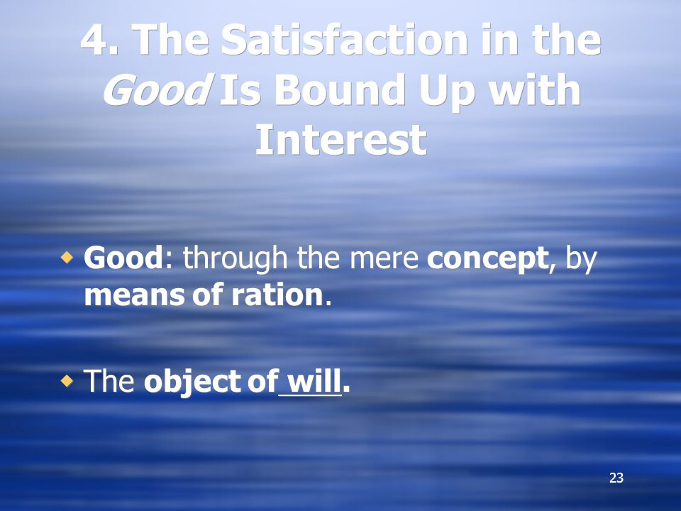 4. The Satisfaction in the Good Is Bound Up with Interest