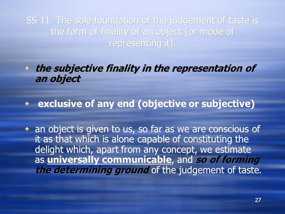 SS 11. The sole foundation of the judgement of taste is the form of finality of an object (or mode of representing it).