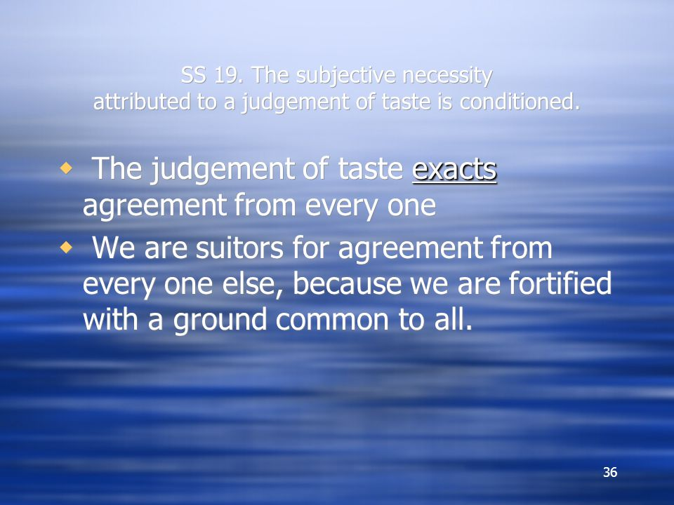 The judgement of taste exacts agreement from every one