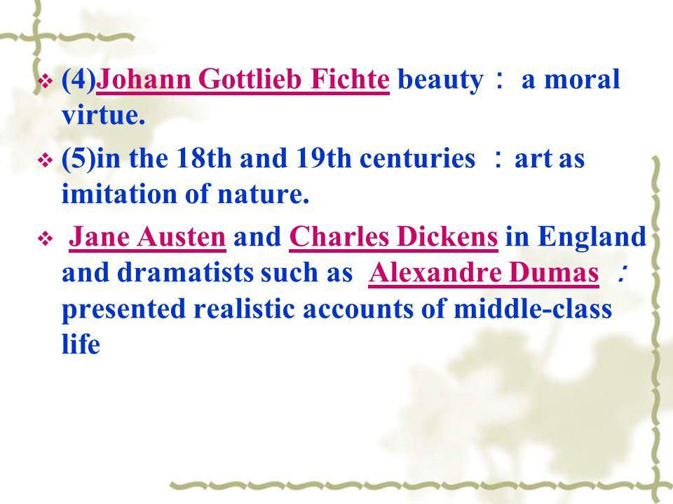 (4)Johann Gottlieb Fichte beauty: a moral virtue.