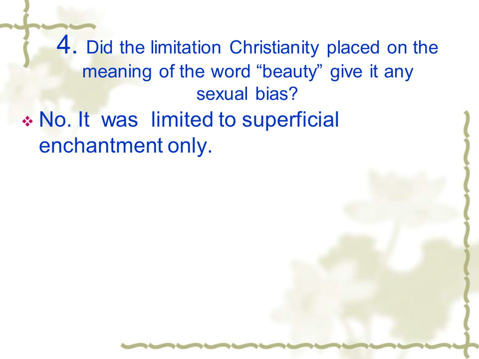 4. Did the limitation Christianity placed on the meaning of the word beauty give it any sexual bias