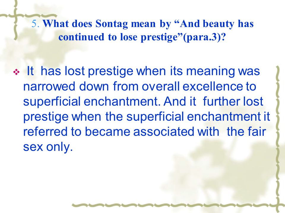5. What does Sontag mean by And beauty has continued to lose prestige (para.3)