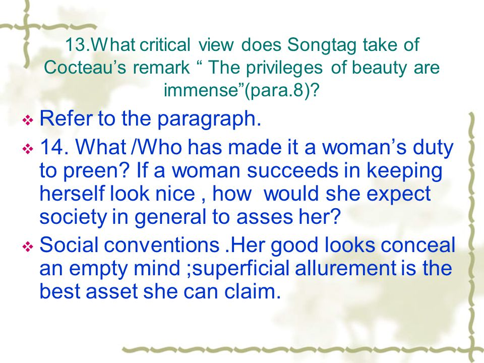 13.What critical view does Songtag take of Cocteau's remark The privileges of beauty are immense (para.8)