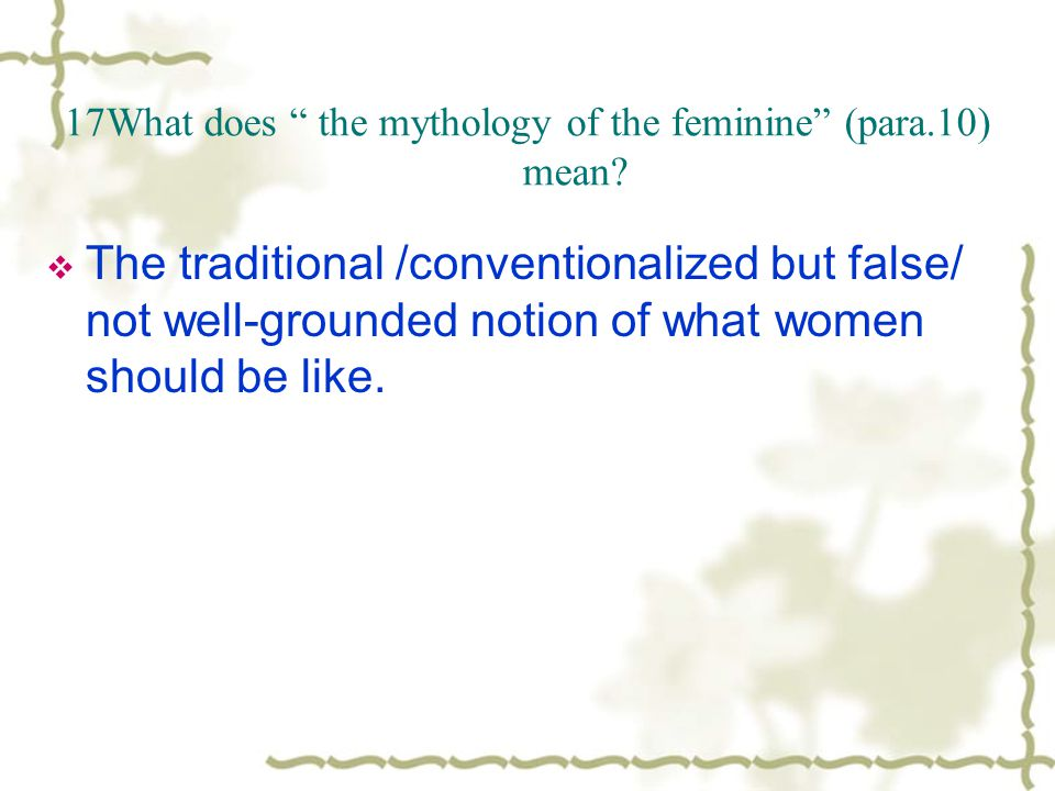 17What does the mythology of the feminine (para.10) mean