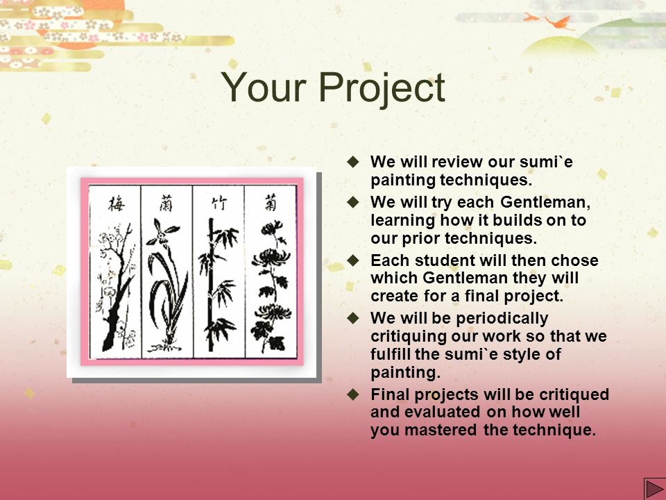 Your Project We will review our sumi`e painting techniques.