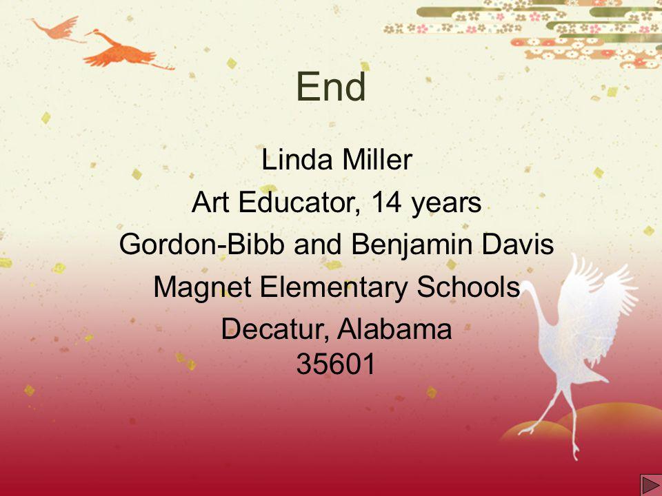 End Linda Miller Art Educator, 14 years Gordon-Bibb and Benjamin Davis