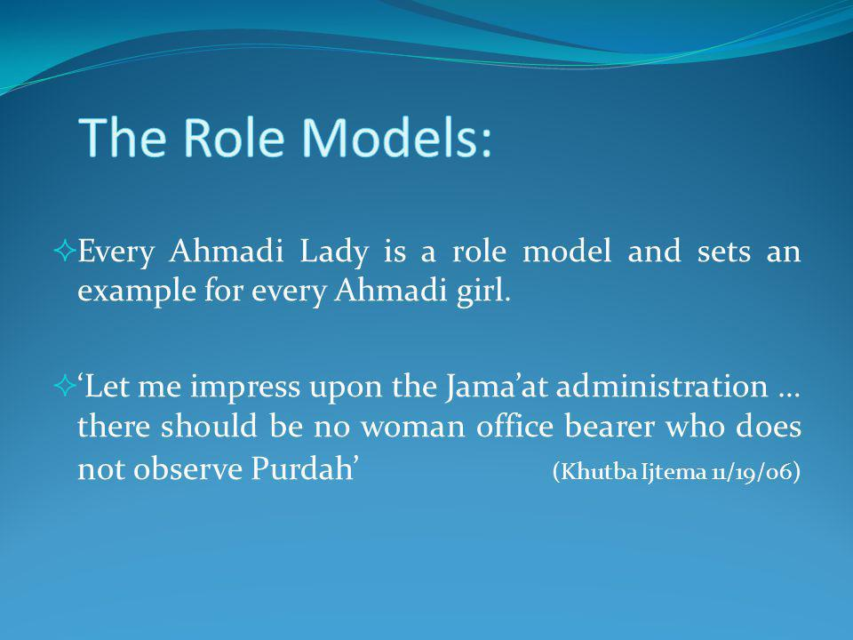 The Role Models: Every Ahmadi Lady is a role model and sets an example for every Ahmadi girl.