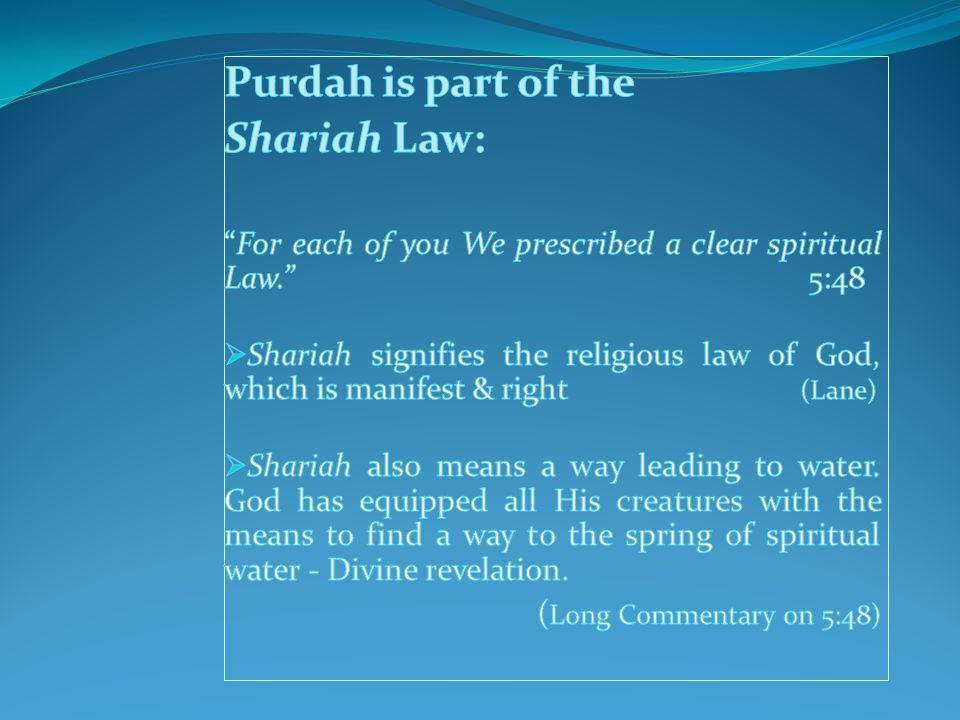 Purdah is part of the Shariah Law: (Long Commentary on 5:48)