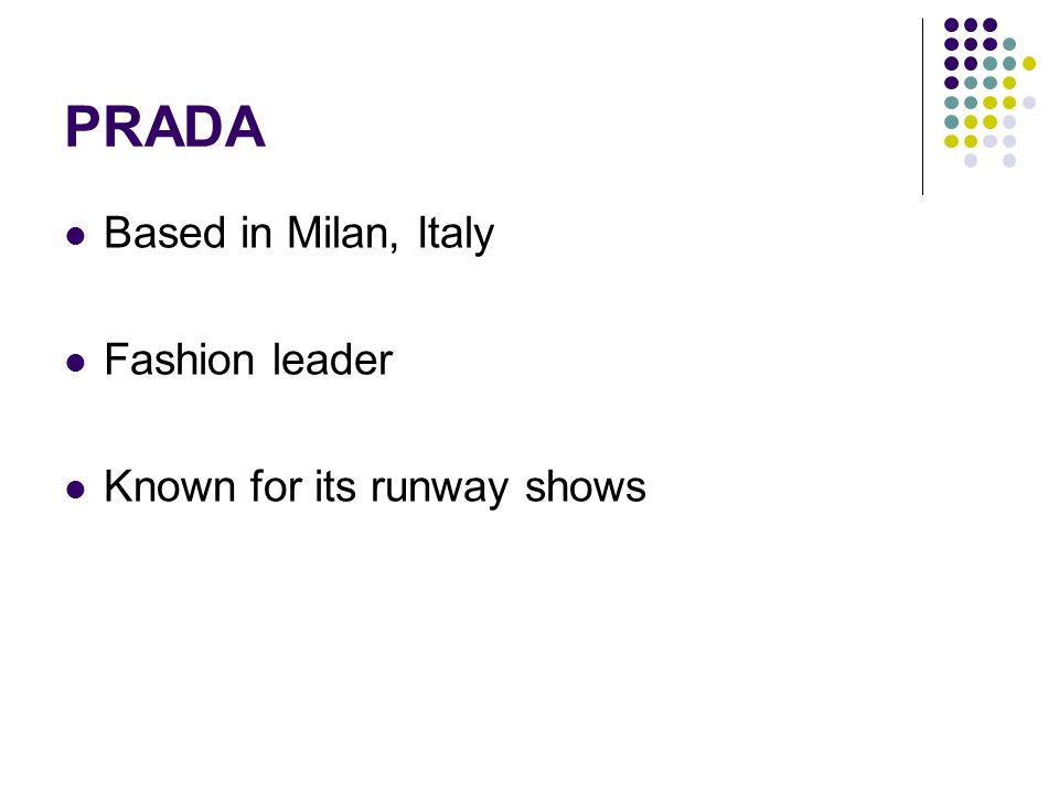 PRADA Based in Milan, Italy Fashion leader Known for its runway shows