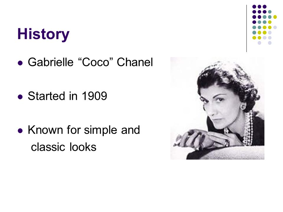 History Gabrielle Coco Chanel Started in 1909 Known for simple and