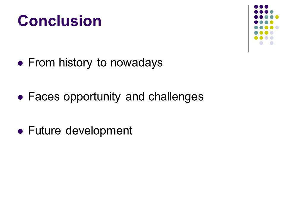 Conclusion From history to nowadays Faces opportunity and challenges