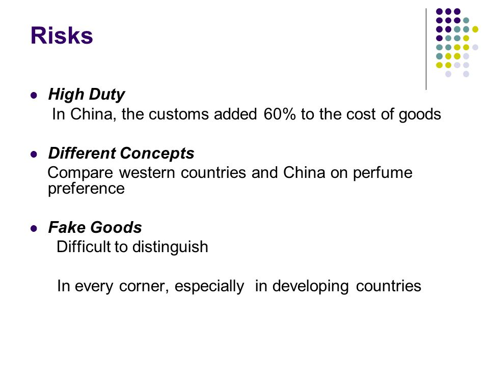 Risks High Duty In China, the customs added 60% to the cost of goods