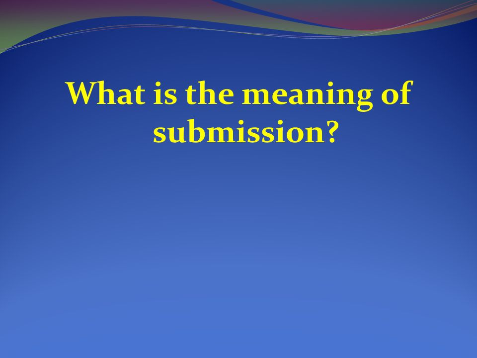 What is the meaning of submission