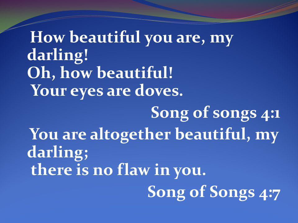 How beautiful you are, my darling. Oh, how beautiful