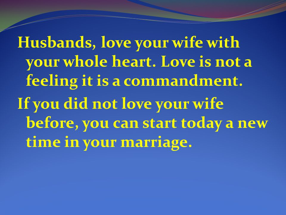 Husbands, love your wife with your whole heart