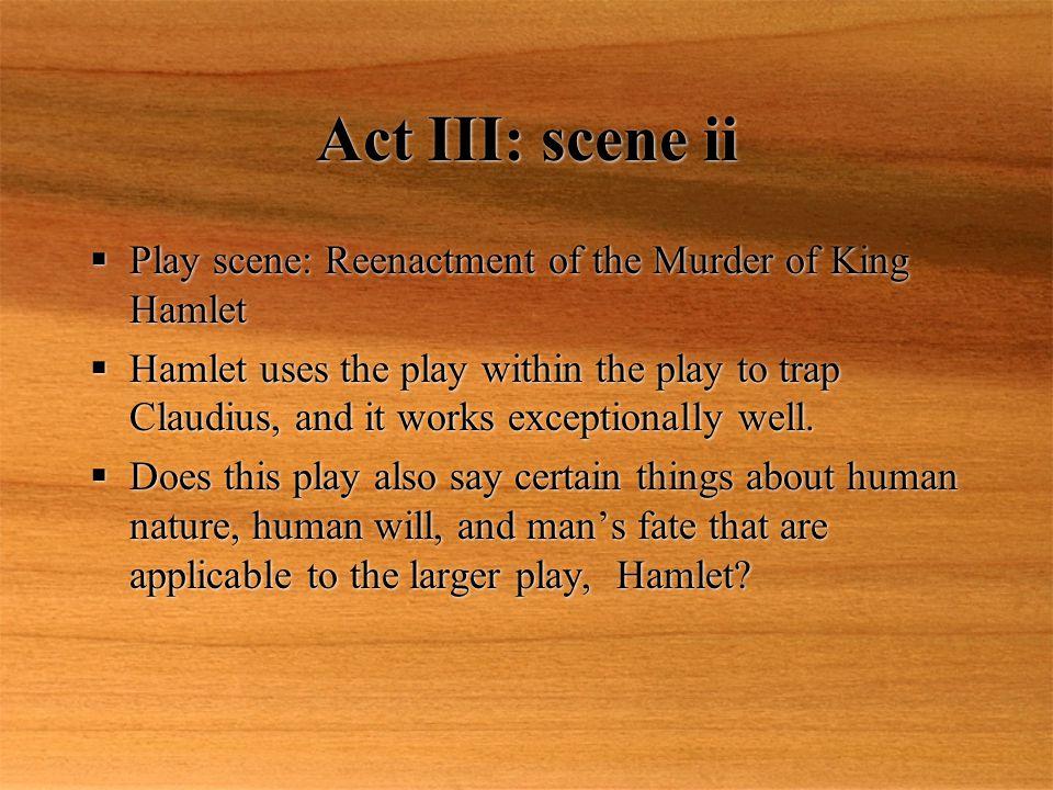 Act III: scene ii Play scene: Reenactment of the Murder of King Hamlet
