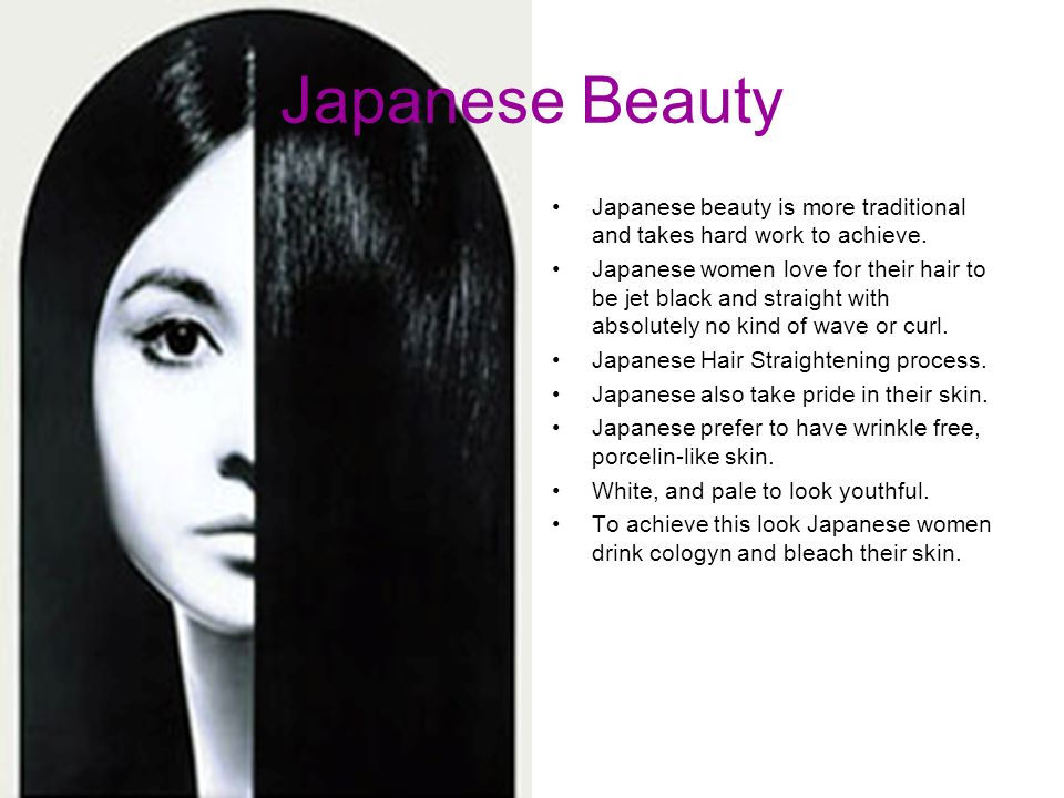 Japanese Beauty Japanese beauty is more traditional and takes hard work to achieve.