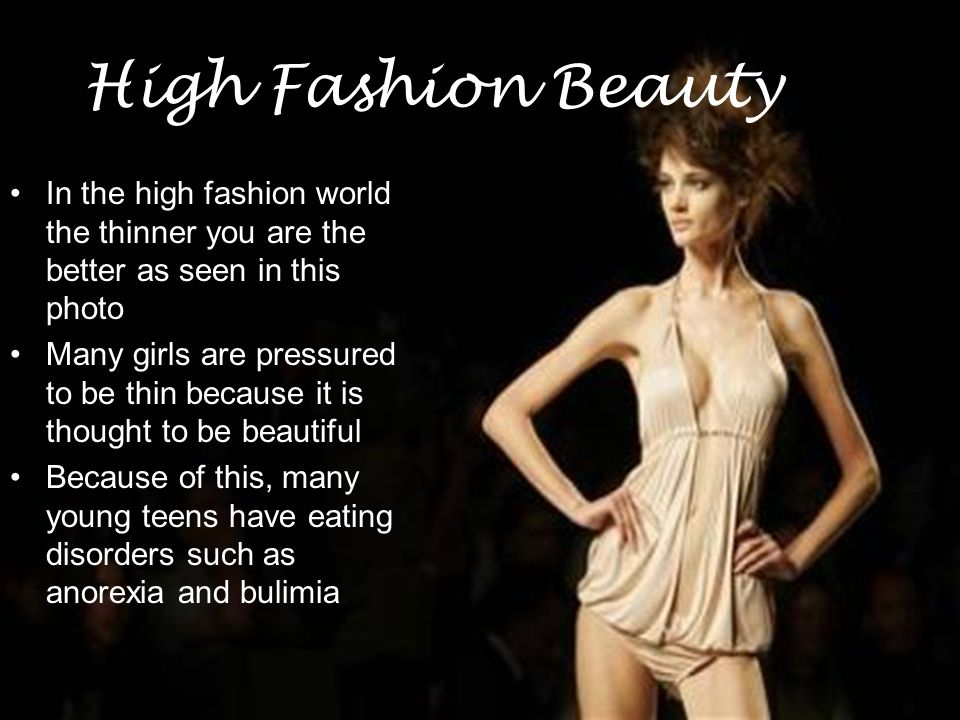 High Fashion Beauty In the high fashion world the thinner you are the better as seen in this photo.