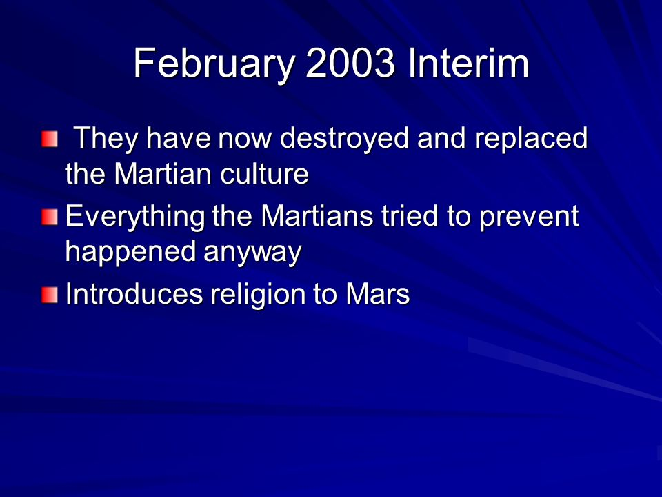February 2003 Interim They have now destroyed and replaced the Martian culture. Everything the Martians tried to prevent happened anyway.