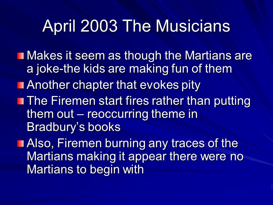 April 2003 The Musicians Makes it seem as though the Martians are a joke-the kids are making fun of them.