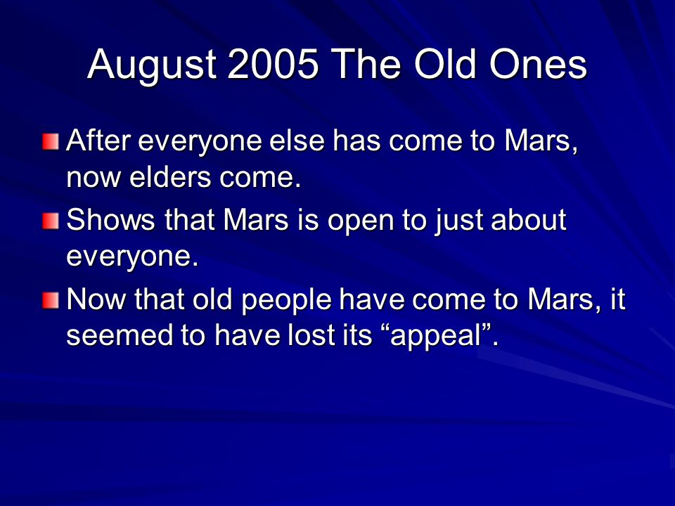 August 2005 The Old Ones After everyone else has come to Mars, now elders come. Shows that Mars is open to just about everyone.