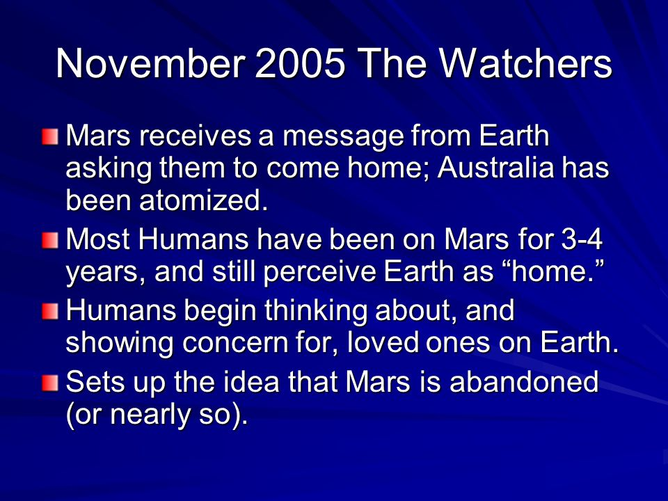 November 2005 The Watchers Mars receives a message from Earth asking them to come home; Australia has been atomized.