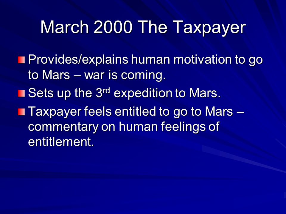 March 2000 The Taxpayer Provides/explains human motivation to go to Mars – war is coming. Sets up the 3rd expedition to Mars.