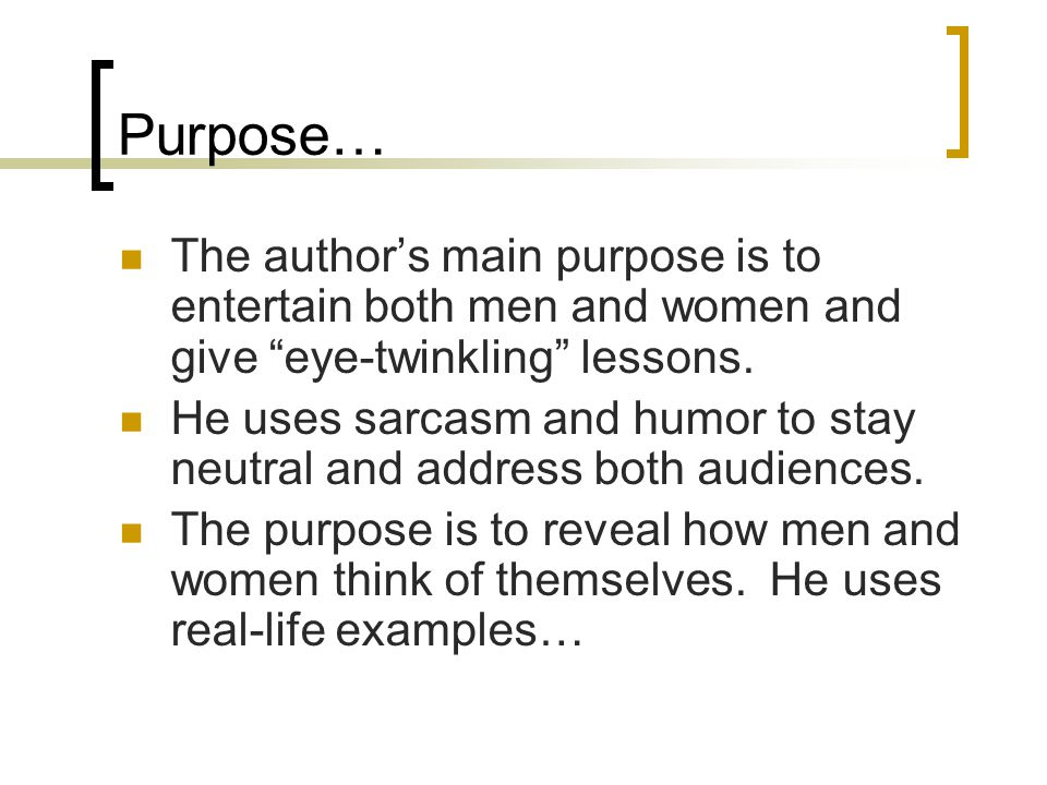 Purpose… The author's main purpose is to entertain both men and women and give eye-twinkling lessons.
