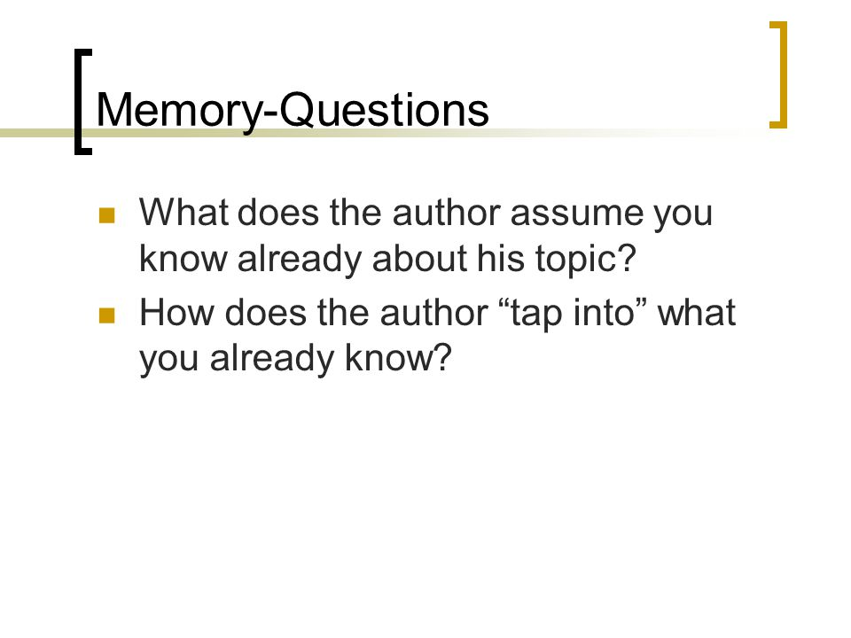 Memory-Questions What does the author assume you know already about his topic.