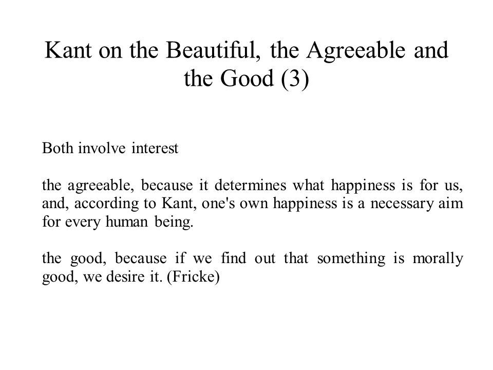Kant on the Beautiful, the Agreeable and the Good (3)