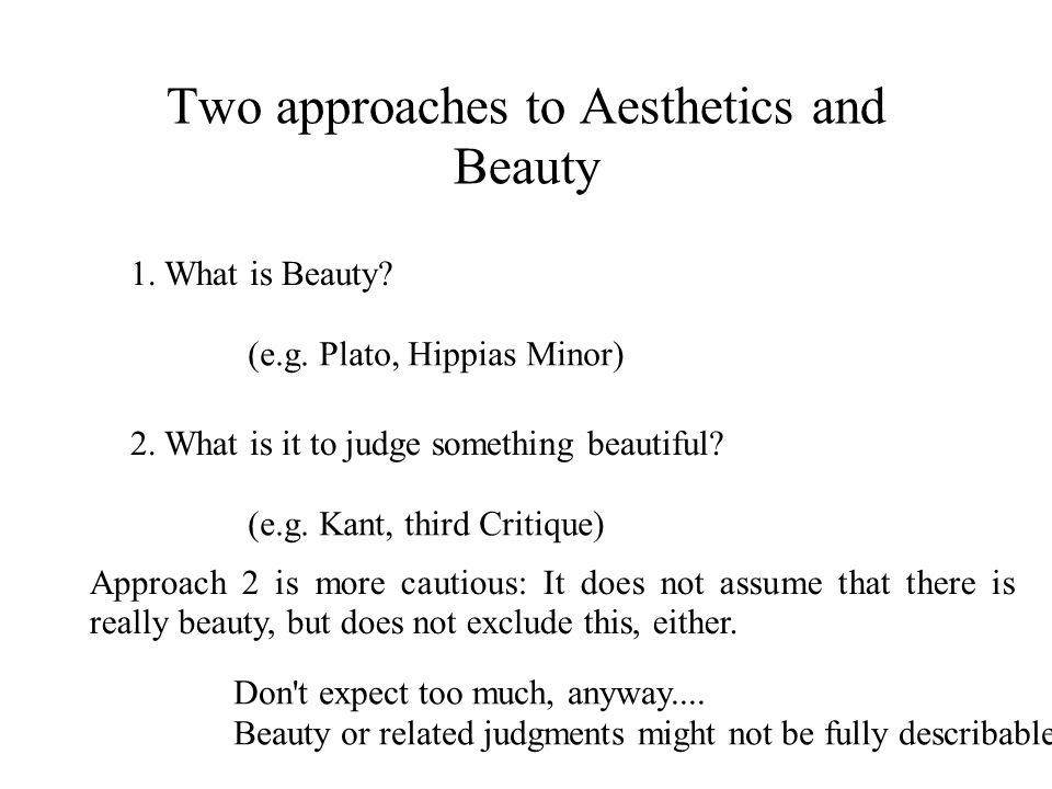 Two approaches to Aesthetics and Beauty