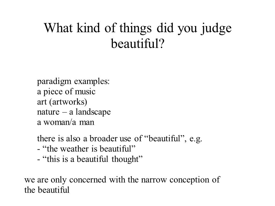 What kind of things did you judge beautiful
