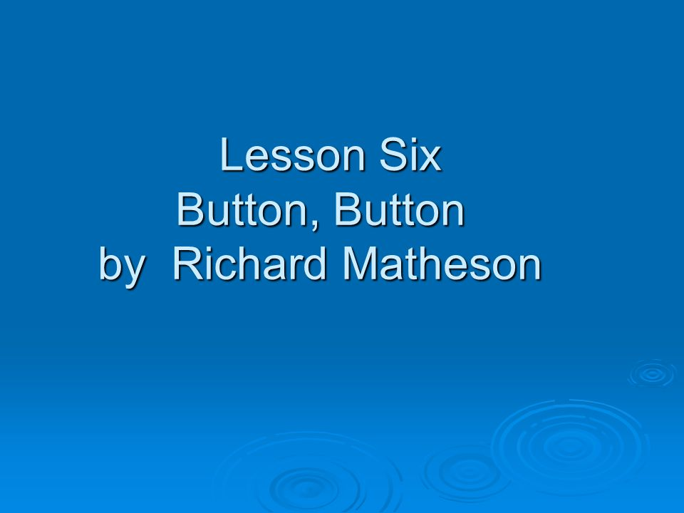 Lesson Six Button, Button by Richard Matheson
