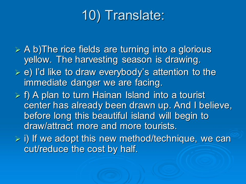 10) Translate: A b)The rice fields are turning into a glorious yellow. The harvesting season is drawing.
