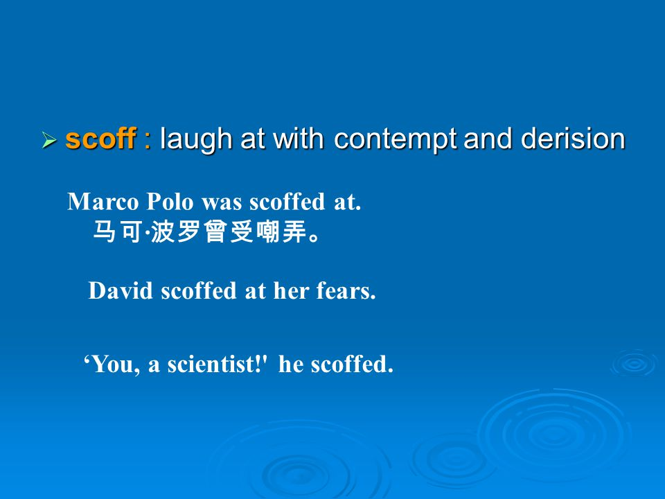 scoff : laugh at with contempt and derision