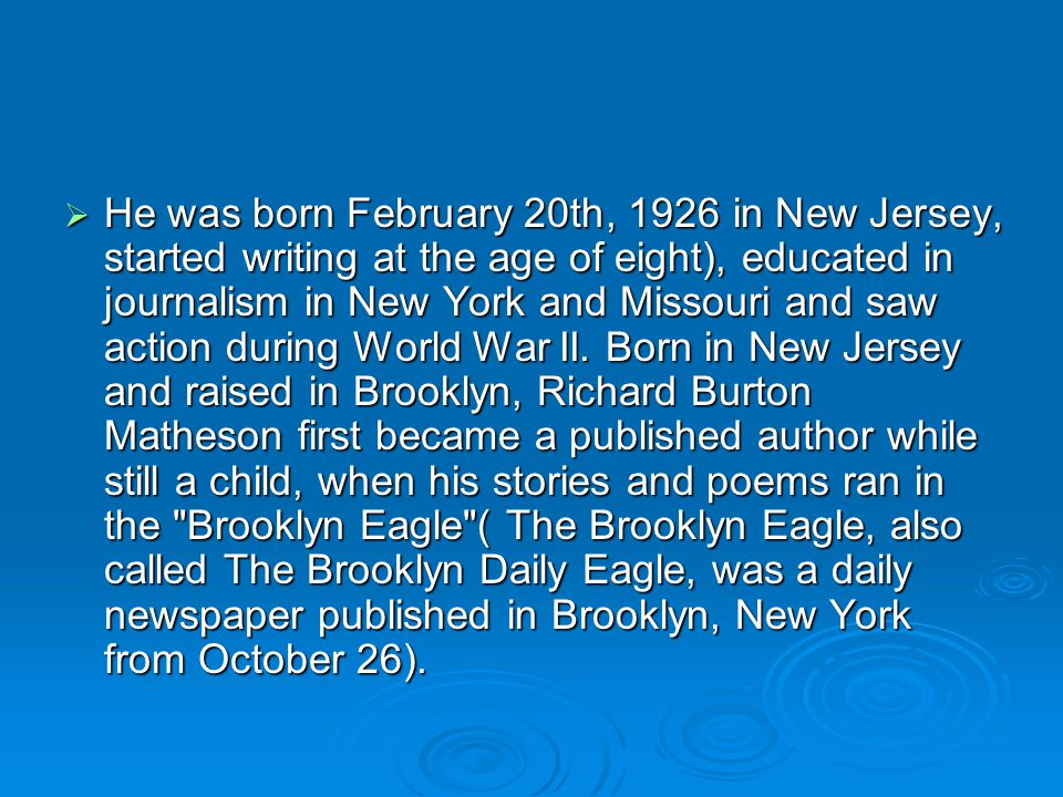 He was born February 20th, 1926 in New Jersey, started writing at the age of eight), educated in journalism in New York and Missouri and saw action during World War II.