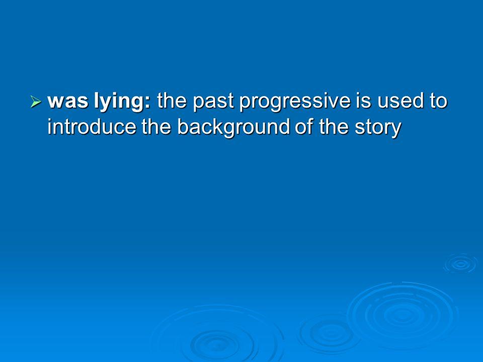 was lying: the past progressive is used to introduce the background of the story