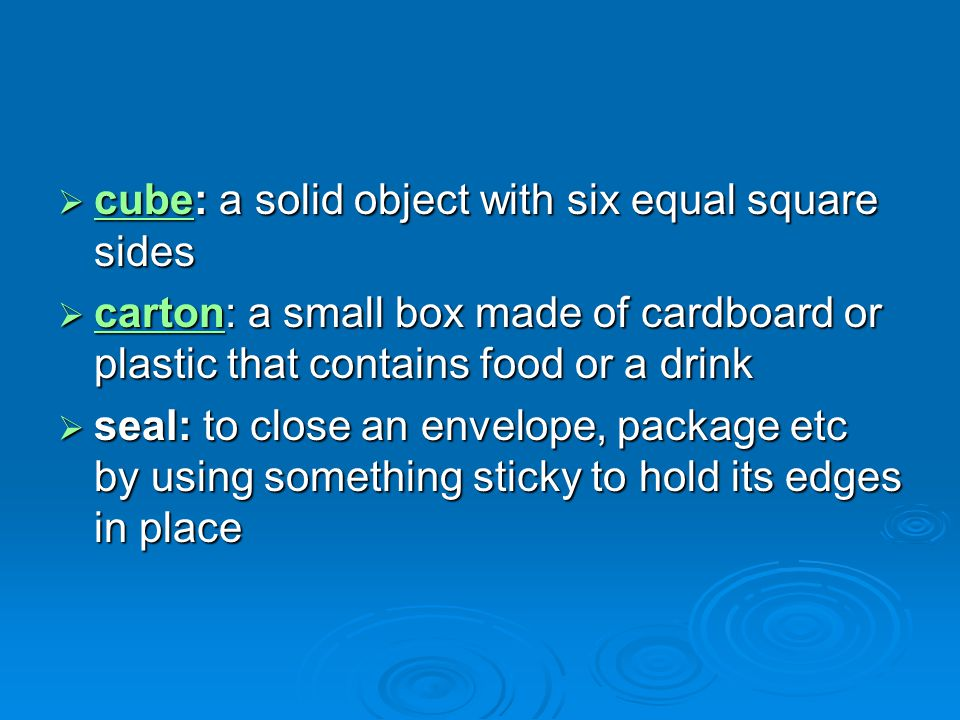 cube: a solid object with six equal square sides