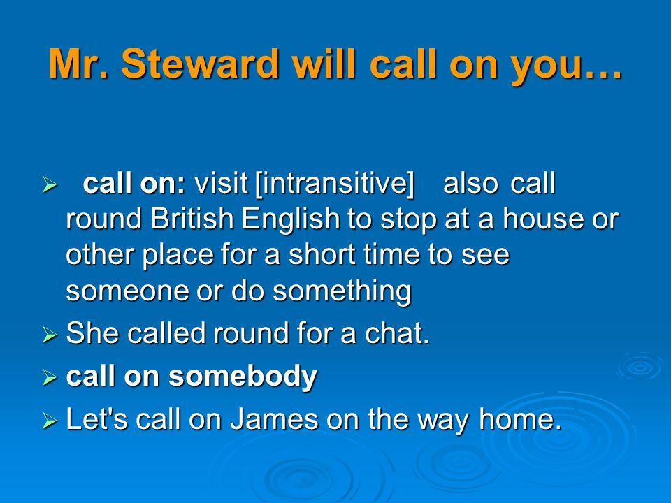 Mr. Steward will call on you…