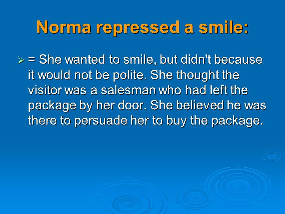 Norma repressed a smile: