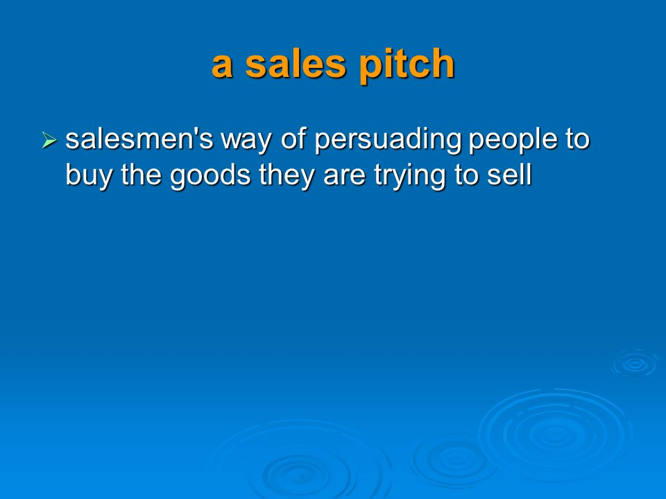 a sales pitch salesmen s way of persuading people to buy the goods they are trying to sell